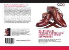 Bookcover of Del Diseño de Políticas Públicas a la Intervención Social con Varones