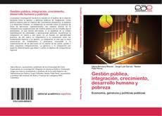 Copertina di Gestión pública, integración, crecimiento, desarrollo humano y pobreza