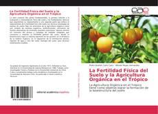 Обложка La Fertilidad Física del Suelo y la Agricultura Orgánica en el Trópico