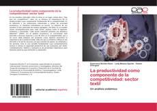 Bookcover of La productividad como componente de la competitividad: sector textil