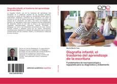 Bookcover of Disgrafia infantil, el trastorno del aprendizaje de la escritura