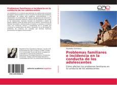Portada del libro de Problemas familiares e incidencia en la conducta de los adolescentes