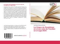 Buchcover von La Virgen de Guadalupe en el sur-este de Yucatán en el siglo XVIII