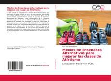 Bookcover of Medios de Enseñanza Alternativos para mejorar las clases de Atletismo