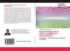 Bookcover of Epistemología de la ciencia política en latinoamérica