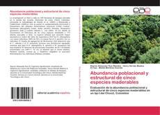 Portada del libro de Abundancia poblacional y estructural de cinco especies maderables