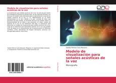 Portada del libro de Modelo de visualización para señales acústicas de la voz