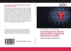 Bookcover of La formación de líderes estudiantiles mejoran la interacción escolar