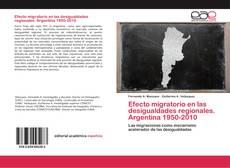 Bookcover of Efecto migratorio en las desigualdades regionales. Argentina 1950-2010