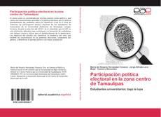 Bookcover of Participación política electoral en la zona centro de Tamaulipas