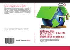 Bookcover of Sistema para aprovechar el agua de lluvia como alternativa ecológica