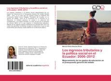 Buchcover von Los ingresos tributarios y la política social en el Ecuador: 2006–2012