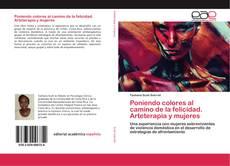 Bookcover of Poniendo colores al camino de la felicidad. Arteterapia y mujeres