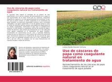 Portada del libro de Uso de cáscaras de papa como coagulante natural en tratamiento de agua