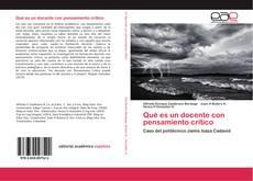 Bookcover of Qué es un docente con pensamiento crítico