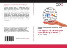 Bookcover of Las lógicas de producción hipermedia y la web 2.0