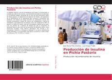 Couverture de Producción de insulina en Pichia Pastoris