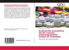Bookcover of Evaluación económica de los nuevos anticoagulantes orales en Colombia