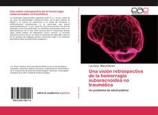 Copertina di Una visión retrospectiva de la hemorragia subaracnoidea no traumática