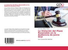 Portada del libro de La Violación del Plazo Razonable en la Audiencia de Juicio Oral