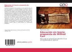 Bookcover of Educación sin teoría: propuesta de Wilfred Carr