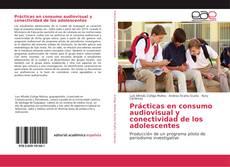 Bookcover of Prácticas en consumo audiovisual y conectividad de los adolescentes