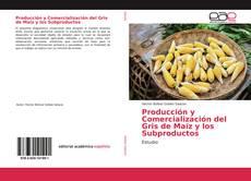 Portada del libro de Producción y Comercialización del Gris de Maíz y los Subproductos
