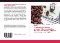 Обложка Transmisión de los precios internacionales del café en Puebla, México