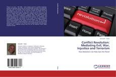 Bookcover of Conflict Revolution: Mediating Evil, War, Injustice and Terrorism
