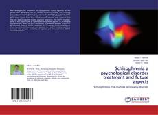 Buchcover von Schizophrenia a psychological disorder treatment and future aspects
