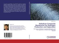 Bookcover of Palladium Composite Membranes for Hydrogen Production and Separation