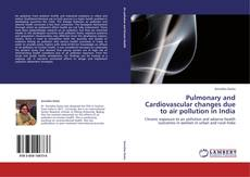Bookcover of Pulmonary and Cardiovascular changes due to air pollution in India