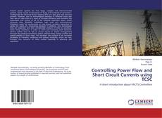 Bookcover of Controlling Power Flow and Short Circuit Currents using TCSC