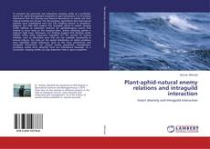 Bookcover of Plant-aphid-natural enemy relations and intraguild interaction