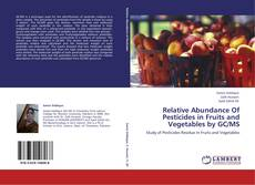 Bookcover of Relative Abundance Of Pesticides in Fruits and Vegetables by GC/MS