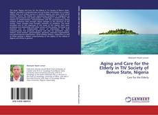 Bookcover of Aging and Care for the Elderly in TIV Society of Benue State, Nigeria