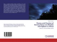Bookcover of Theory and Practice of Secrecy:Focus on Okonko and Ogboni in Africa