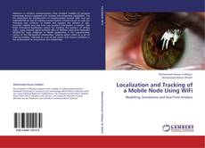 Bookcover of Localization and Tracking of a Mobile Node Using WiFi