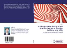 Bookcover of A Comparative Study of the Advisor-Graduate Relation in China and USA: