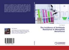 Bookcover of The Incidence of Antibiotic Resistance in Mesophilic Aeromonas