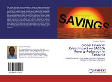 Portada del libro de Global Financial Crisis:Impact on SACCOs Poverty Reduction in Tanzania