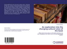 Bookcover of An exploration into the changing cultural value of the book