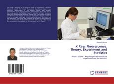 Bookcover of X Rays Fluorescence: Theory, Experiment and Statistics