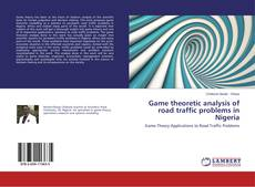 Bookcover of Game theoretic analysis of road traffic problems in Nigeria
