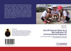 Portada del libro de Use Of Human Nails As A Bio-indicator Of Environmental Exposure