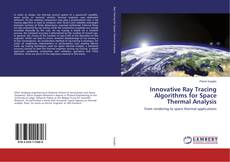 Bookcover of Innovative Ray Tracing Algorithms for Space Thermal Analysis