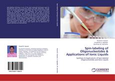 Bookcover of Spin-labeling of  Oligonucleotides & Applications of Ionic Liquids