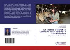 Bookcover of ICT enabled Information Centres to boost dairying: A case from India