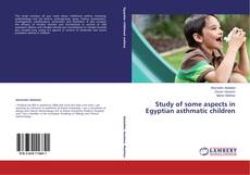 Bookcover of Study of some aspects in Egyptian asthmatic children