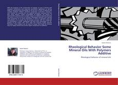 Bookcover of Rheological Behavior Some Mineral Oils With Polymers Additive